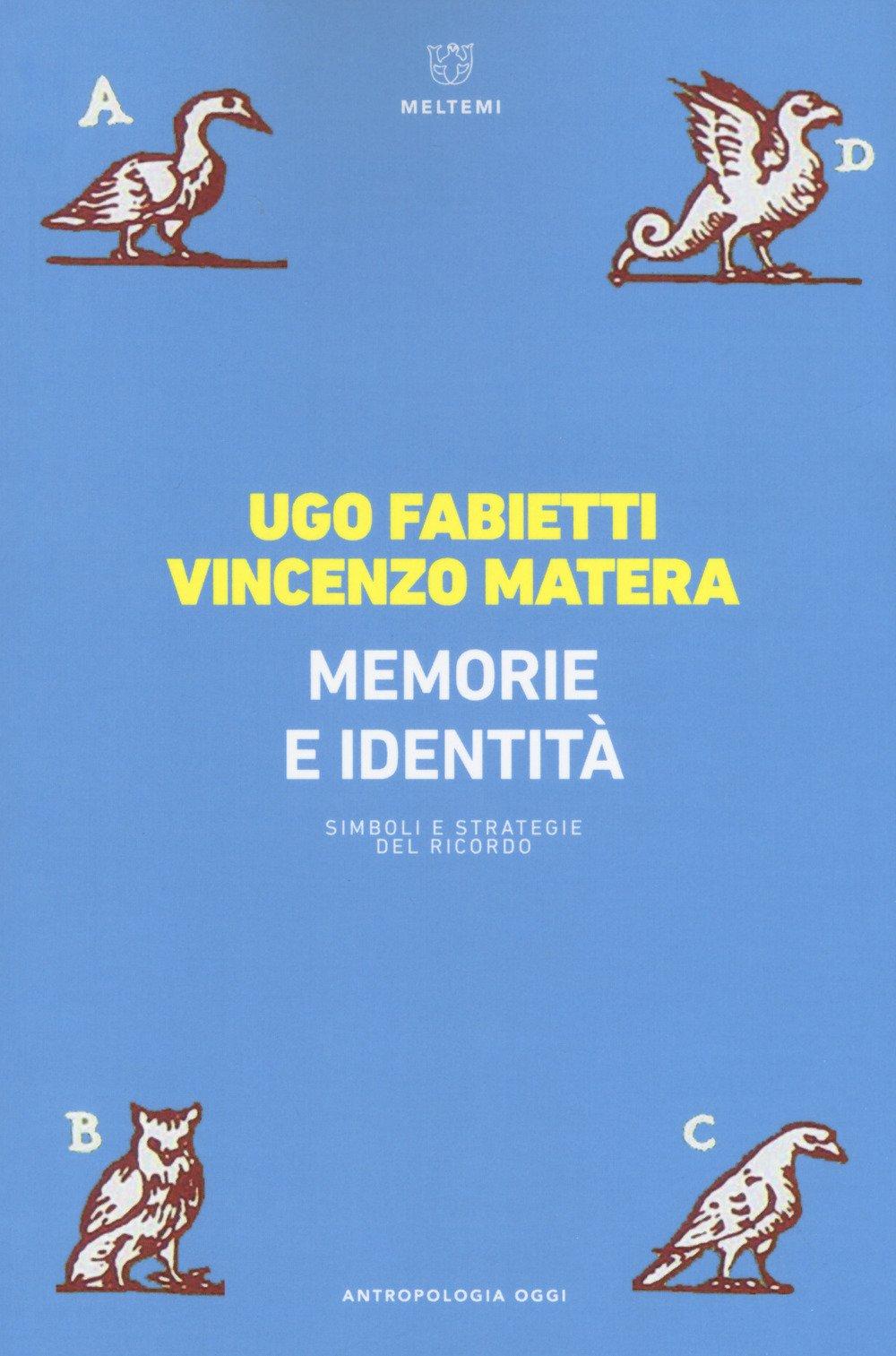 Memoria e identità. Simboli e strategie del ricordo Copertina flessibile – 31 mag 2018 Ugo Fabietti Vincenzo Matera Meltemi 8883538307