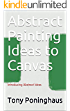Abstract Painting Ideas to Canvas: Introducing Abstract Ideas
