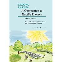 A Companion to Familia Romana: Based on Hans Ørberg's Latine Disco, with Vocabulary and Grammar