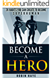 Become a Hero: 20 habits you can create to become superhuman