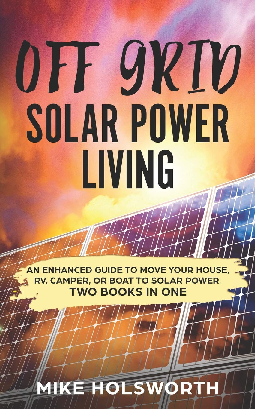 Off Grid Solar Power Living: An Enhanced Guide To Move Your