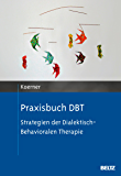 Praxisbuch DBT: Strategien der Dialektisch-Behavioralen Therapie