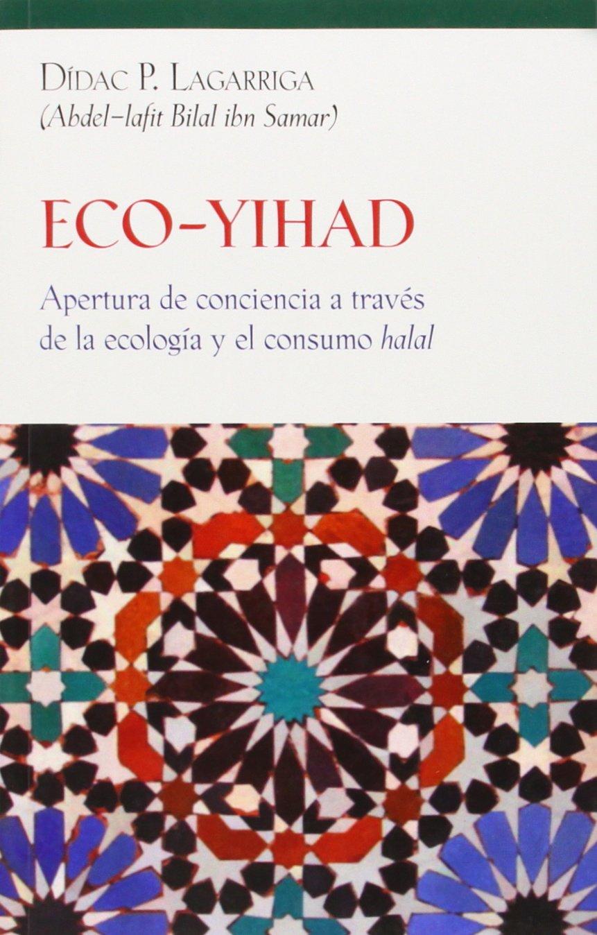 ECO-YIHAD: Apertura de conciencia a través de la ecología y el consumo halal: Amazon.es: Dídac P. Lagarriga: Libros