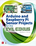 Arduino and Raspberry Pi Sensor Projects for the Evil Genius