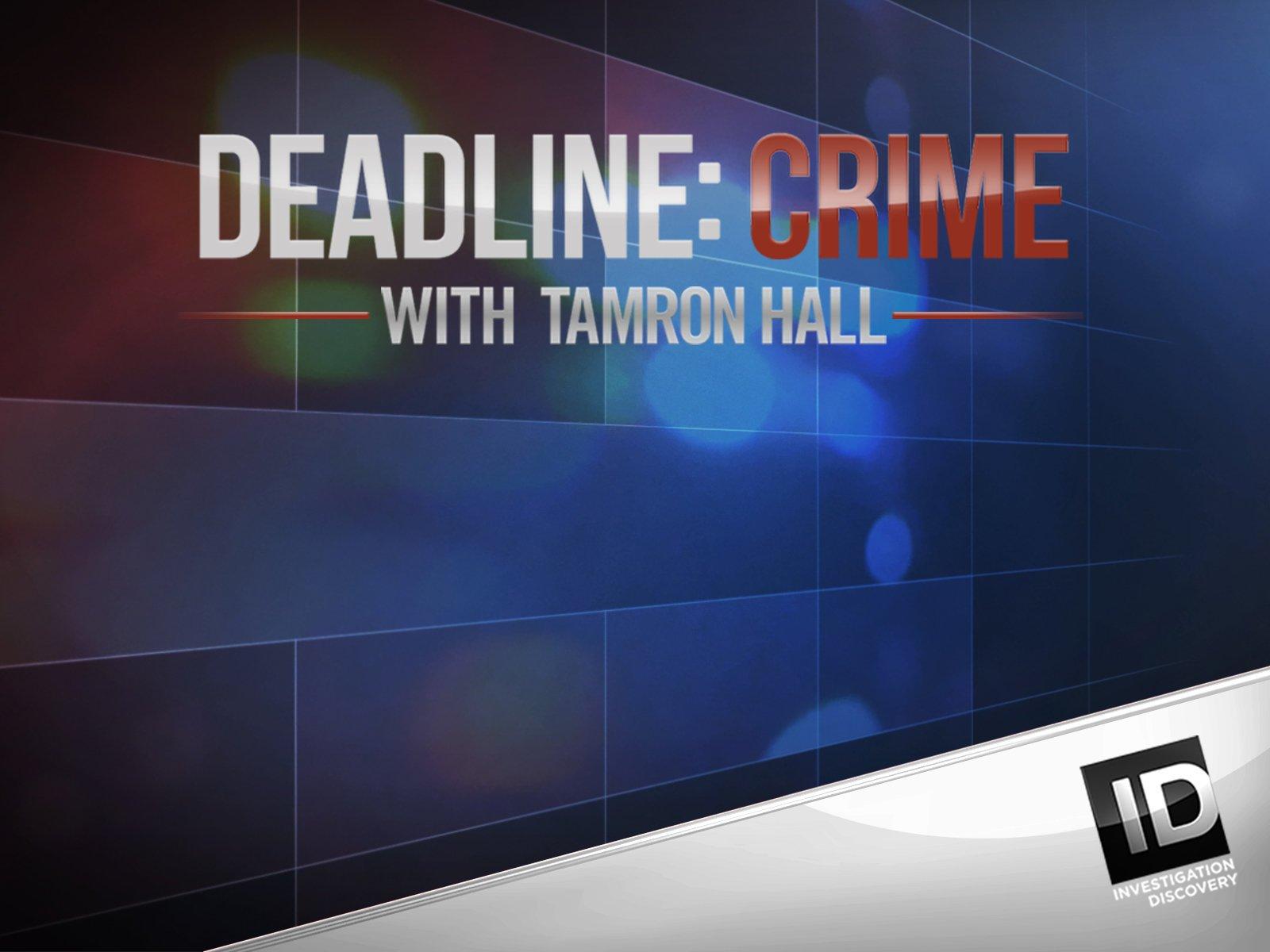 Amazon com: Watch Deadline Crime with Tamron Hall Season 1 | Prime Video