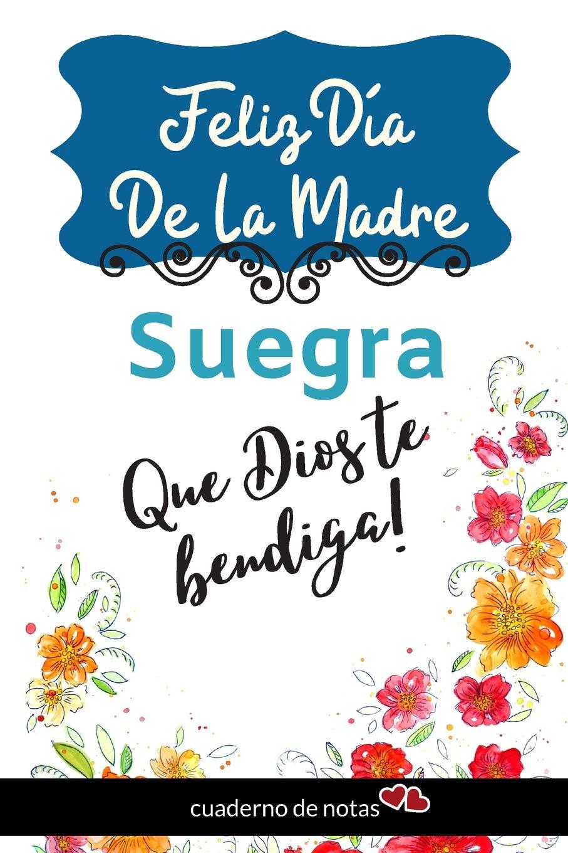Feliz Dia De La Madre Suegra Cuaderno De Notas En Blanco Detalle Regalos Para Mama Dedicatoria Dia Especial Spanish Edition Publishing Jonathan S Burkett 9781070836935 Books