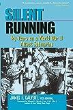 Silent Running: My Years on a World War II Attack Submarine