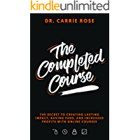 The Completed Course: The Secret To Creating Lasting Impact, Raving Fans, And Increased Profits With Online Courses. (English Edition)