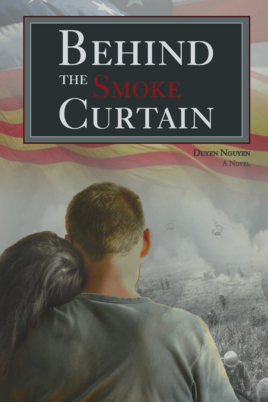 Curtain behind the curtain book - Behind The Smoke Curtain A Novel Amazon Co Uk Duyen Nguyen 9780989716888 Books