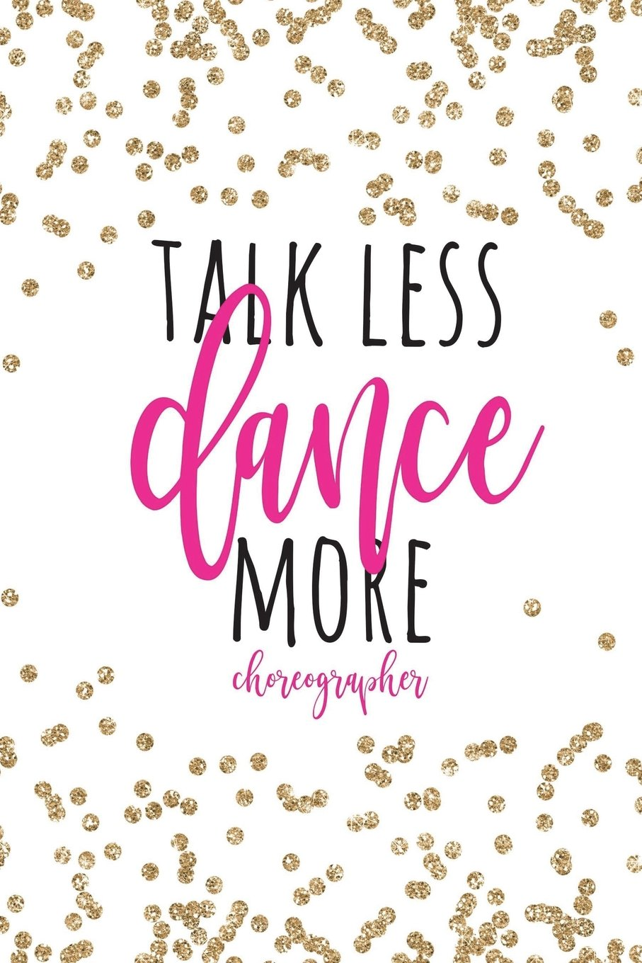 Download Talk Less Dance More Choreographer: Choreographer Gifts, Choreography Notebook, Choreographer Notebook, Choreography Journal, Choreographer Journal, Dance Notebook, 6x9 College Ruled PDF