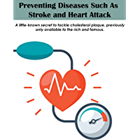Preventing Diseases Such As Stroke and Heart Attack: A little-known secret to tackle cholesterol plaque, previously only…