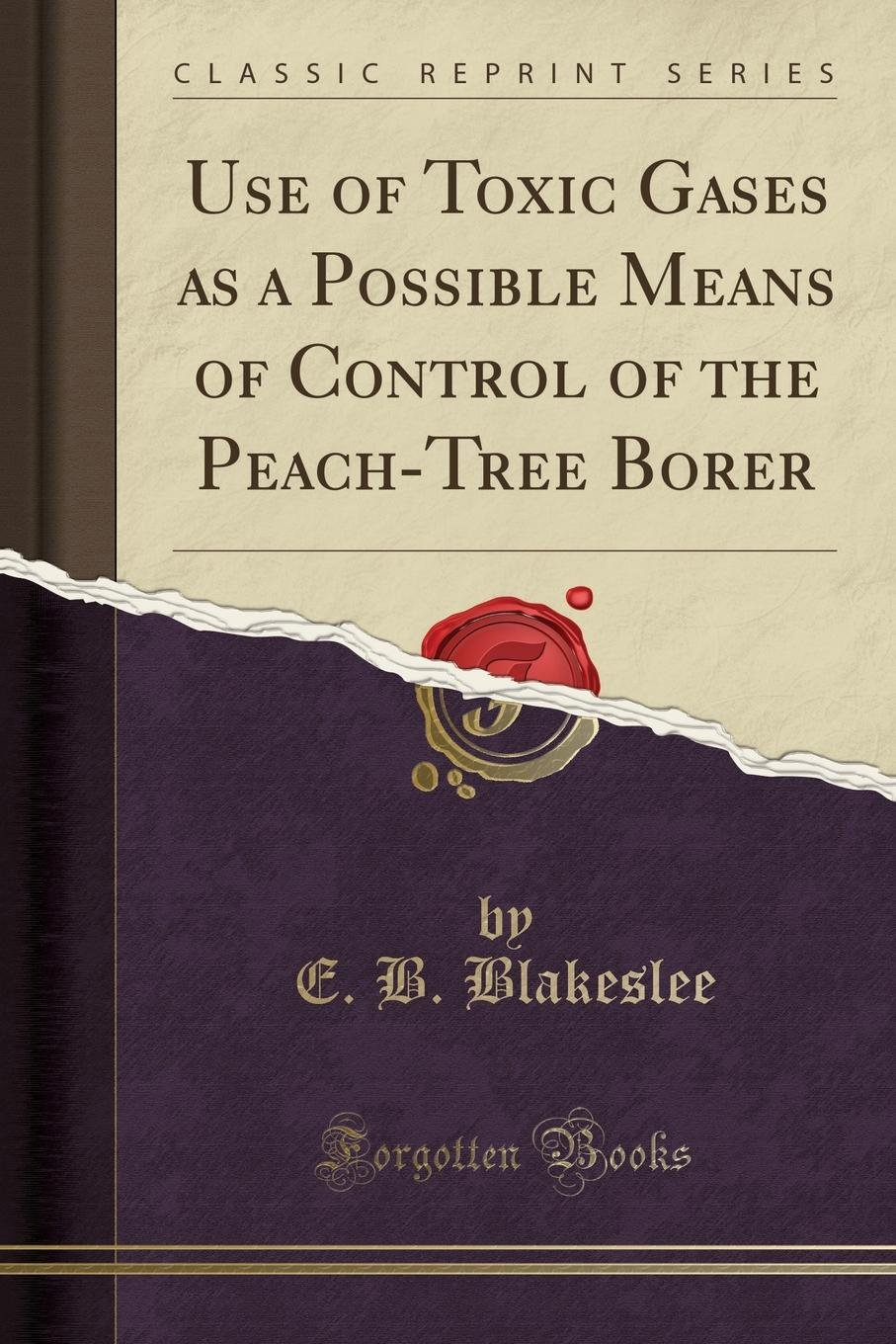 Read Online Use of Toxic Gases as a Possible Means of Control of the Peach-Tree Borer (Classic Reprint) pdf epub