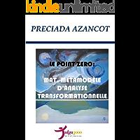 LE POINT ZERO: MAT, MÉTAMODÈLE D'ANALYSE TRANSFORMATIONNELLE (French Edition)