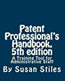 Patent Professionals's Handbook, 5th edition: A Training Tool for Administrative Staff