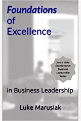 Foundations of Excellence: in Business Leadership (Excellence in Business Leadership Book 1) Kindle Edition