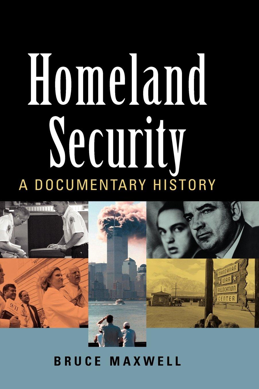 Homeland Security: A Documentary History: Bruce Maxwell: 9781568028842:  Amazon.com: Books