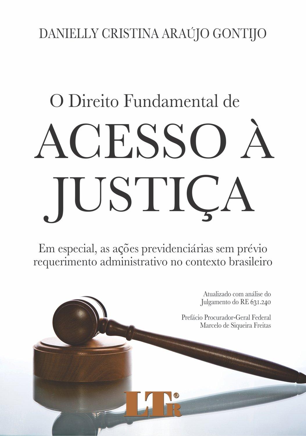 O Direito Fundamental de Acesso à Justiça. Em Especial, as Ações Previdenciárias sem Prévio Requerimento Administrativo no Contexto Brasileiro pdf epub