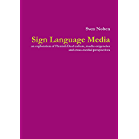 Sign Language Media: An Exploration of Flemish Deaf Culture, Media Exigencies and Cross-Medial Perspectives (English Edition)
