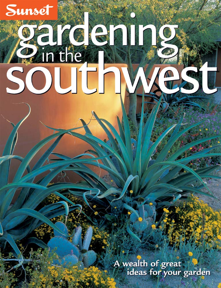 Gardening In The Southwest A Wealth Of Great Ideas For Your