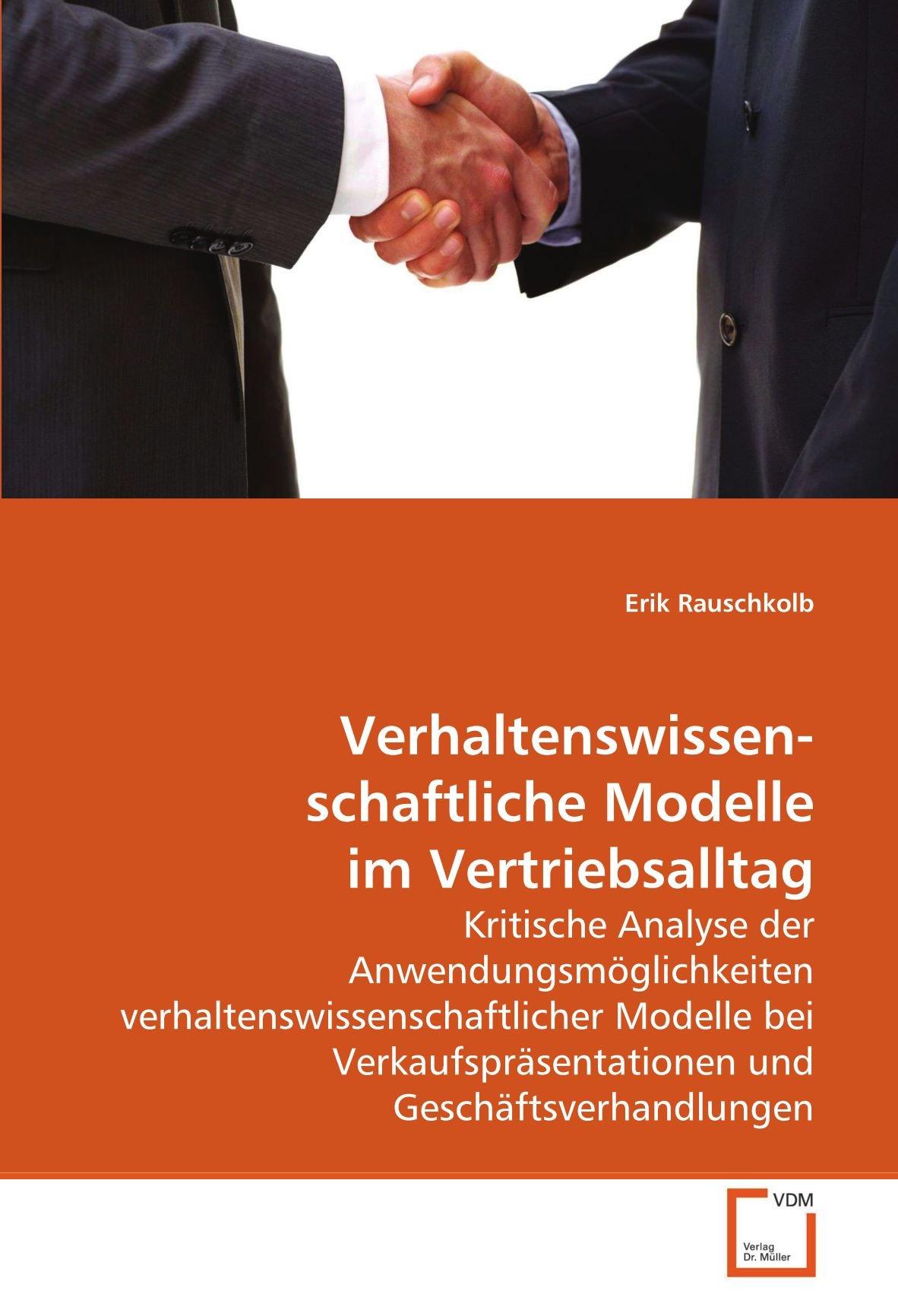 Verhaltenswissenschaftliche Modelle im Vertriebsalltag: Kritische Analyse der Anwendungsmöglichkeiten verhaltenswissenschaftlicher Modelle bei Verkaufspräsentationen und Geschäftsverhandlungen