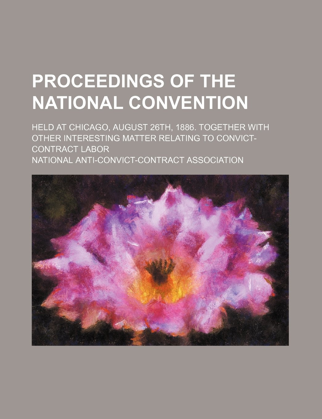 Download Proceedings of the national convention; held at Chicago, August 26th, 1886. Together with other interesting matter relating to convict-contract labor pdf epub