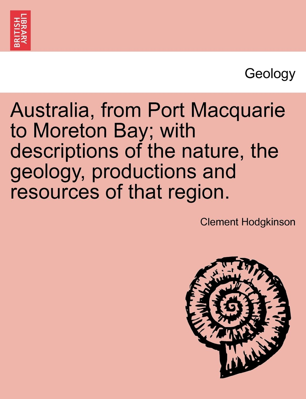 Australia, from Port Macquarie to Moreton Bay; with descriptions of the nature, the geology, productions and resources of that region. PDF
