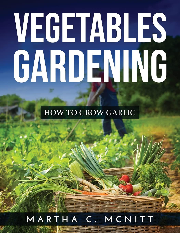 Vegetables Gardening: How to Grow Garlic