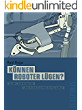 Können Roboter lügen? (Telepolis): Essays zur Robotik und Künstlicher Intelligenz