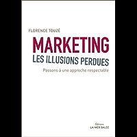 Marketing, les illusions perdues: Passons à une approche respectable