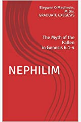 NEPHILIM: Myth of the Fallen in Genesis 6:1-4 (Graduate Exegesis) Kindle Edition