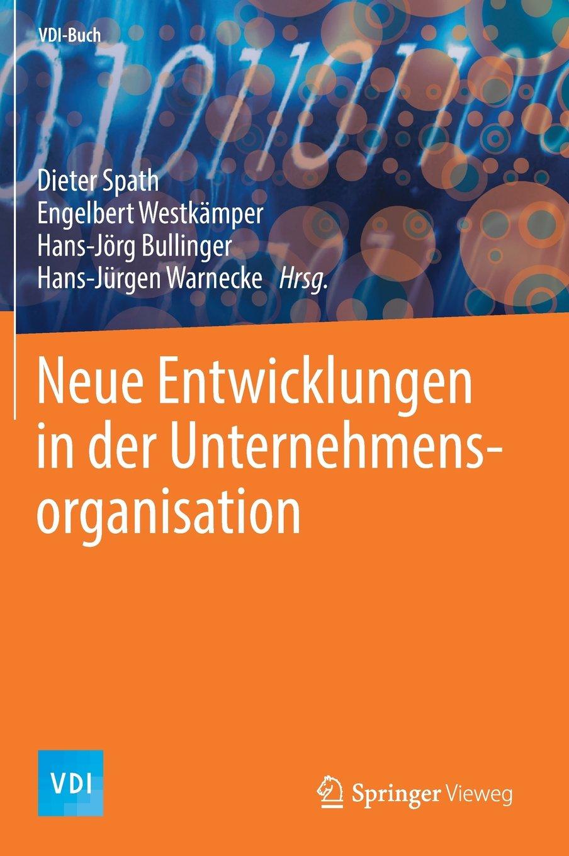 Neue Entwicklungen in der Unternehmensorganisation (VDI-Buch) Gebundenes Buch – 11. Dezember 2017 Dieter Spath Engelbert Westkämper Hans-Jörg Bullinger Hans-Jürgen Warnecke