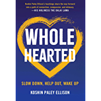 Wholehearted: Slow Down, Help Out, Wake Up (English Edition)