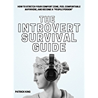 """The Introvert Survival Guide: How to Stretch your Comfort Zone, Feel Comfortable Anywhere, and Become a """"People Person…"""