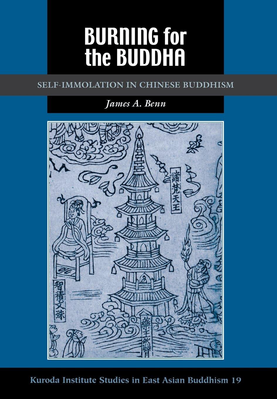 Download Burning for the Buddha: Self-Immolation in Chinese Buddhism (Kuroda Studies in East Asian Buddhism) PDF