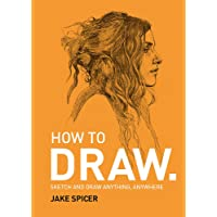 How To Draw: Sketch and draw anything, anywhere with this inspiring and practical handbook