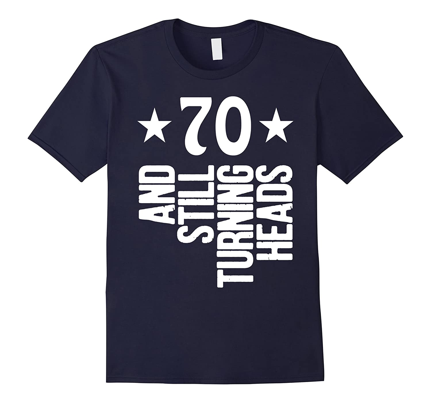 70 & Turning Heads Shirt Funny 70th Birthday Gift-TH