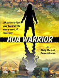 HOA Warrior: Battle Tactics for Fighting your HOA, all the way to court if necessary