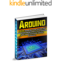 Arduino : 2020 Step-by-Step Guide for Absolute Beginners. Everything you need to know about Arduino (English Edition)
