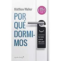 Por qué dormimos: La nueva ciencia del sueño (Spanish Edition)