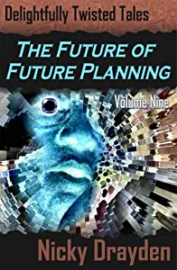 Delightfully Twisted Tales: The Future of Future Planning (Volume Nine)