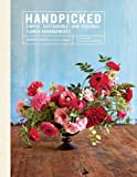 Handpicked: Simple, Sustainable, and Seasonal Flower Arrangements
