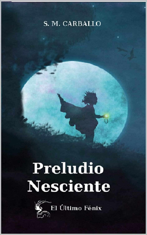 El Último Fénix: Preludio Nesciente eBook: SM Carballo: Amazon.es ...