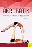 Akrobatik: Training - Technik - Inszenierung