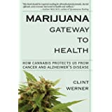 Marijuana Gateway to Health: How Cannabis Protects Us from Cancer and Alzheimer's Disease