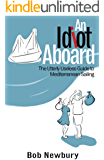 An Idiot Aboard: The Utterly Useless Guide to Mediterranean Sailing