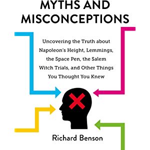 Myths and Misconceptions: Uncovering the Truth about Napoleon's Height, Lemmings, the Space Pen, the Salem Witch Trials…