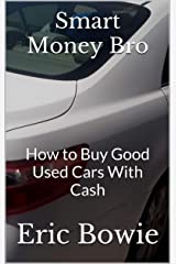 Smart Money Bro: How to Buy Good Used Cars With Cash Kindle Edition