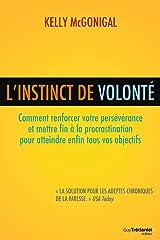 L'instinct de volonté: Comment renforcer votre persévérance et mettre fin à la procrastination (French Edition) Kindle Edition