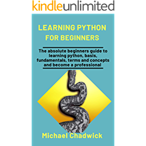 Learning Python For Beginners: The Absolute Beginners Guide To Learning Python, Basis, Fundamentals, Terms, And Concepts…