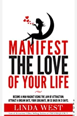 Manifest The Love Of Your Life in 28 Days: Manifest a Specific Person With the Law of Attraction, Manifest Him Back, or Fix Your Relationship Kindle Edition